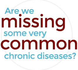 Are we missing some very common chronic diseases?